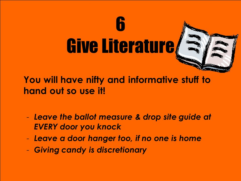 6 Give Literature You will have nifty and informative stuff to hand out so use it.