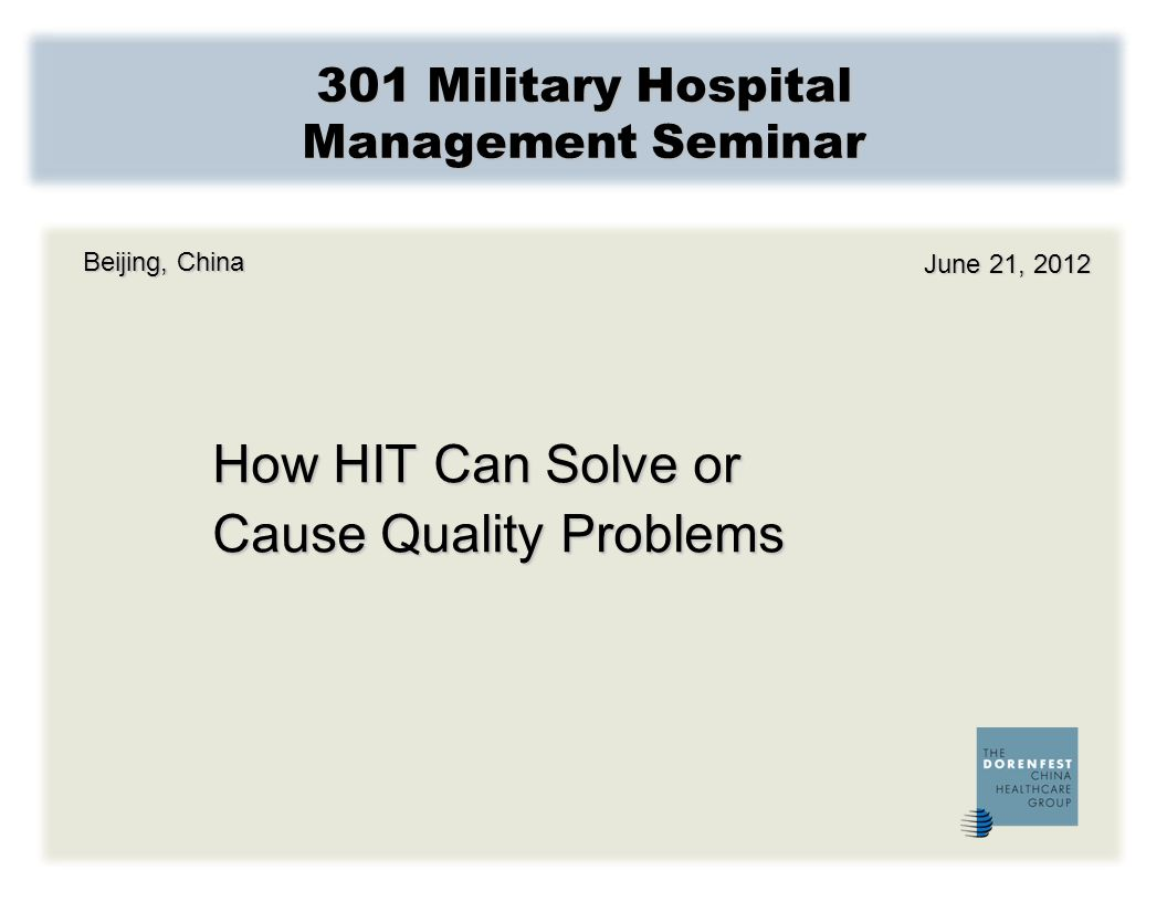 301 MILITARY HOSPITAL MANAGEMENT SEMINAR DORENFEST CHINA HEALTHCARE GROUP 22 301 Military Hospital Management Seminar HIT and Quality in China