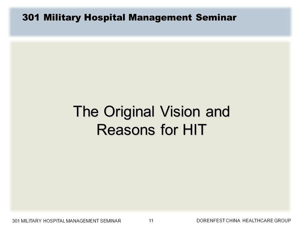 301 MILITARY HOSPITAL MANAGEMENT SEMINAR DORENFEST CHINA HEALTHCARE GROUP 11 The Original Vision and Reasons for HIT 301 Military Hospital Management