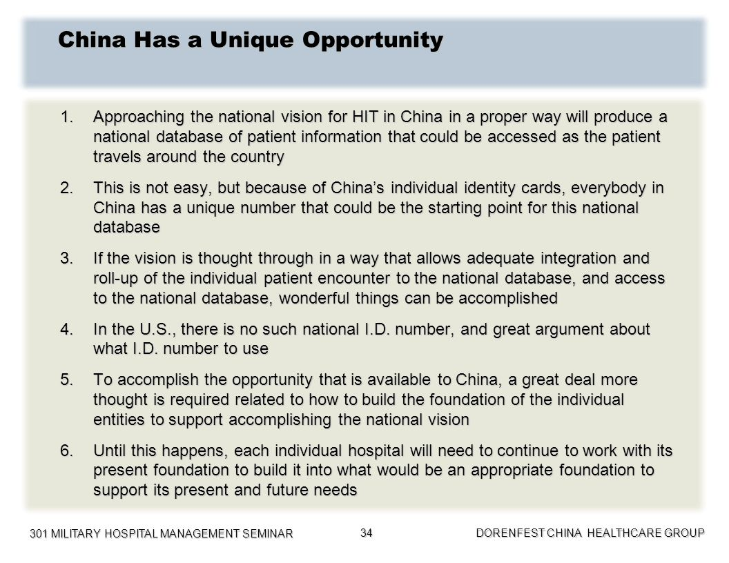 301 MILITARY HOSPITAL MANAGEMENT SEMINAR DORENFEST CHINA HEALTHCARE GROUP 34 China Has a Unique Opportunity 1.Approaching the national vision for HIT