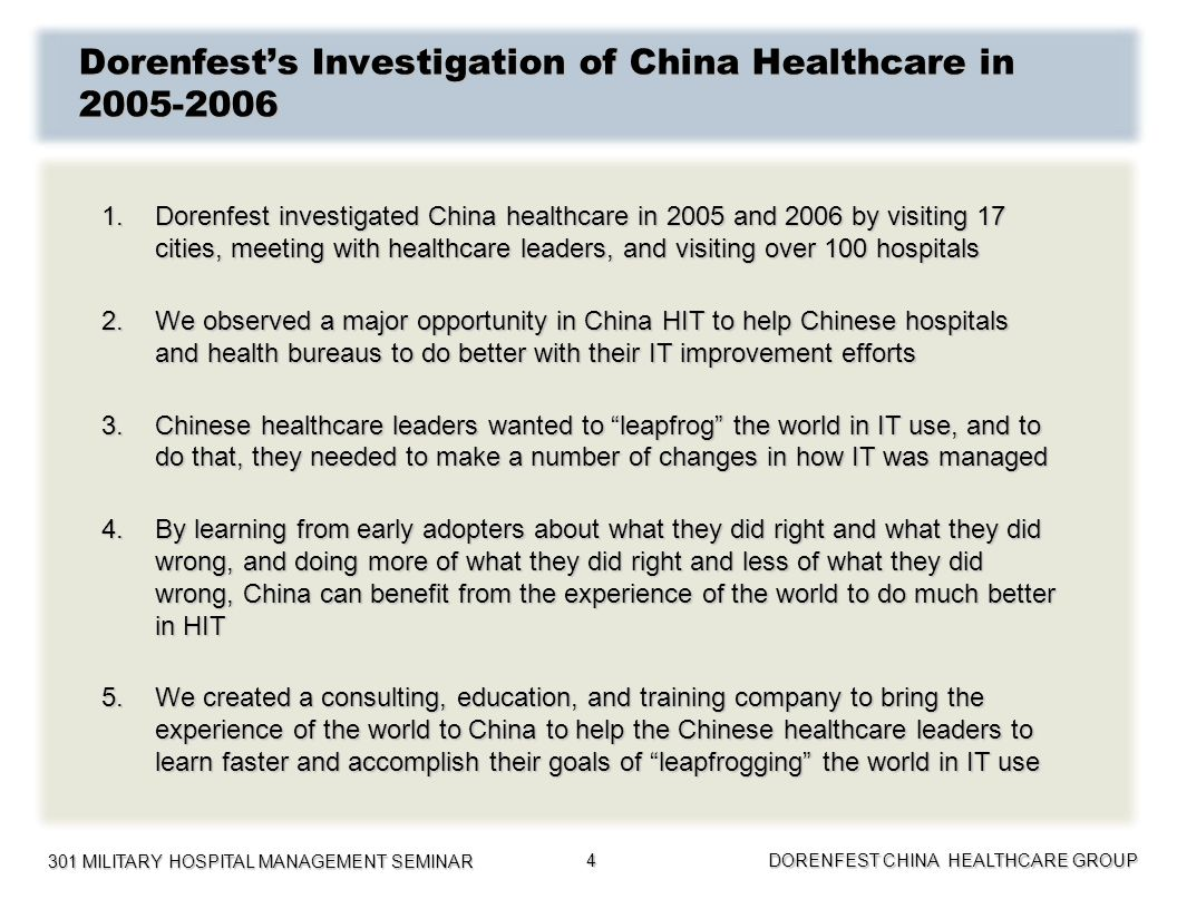 301 MILITARY HOSPITAL MANAGEMENT SEMINAR DORENFEST CHINA HEALTHCARE GROUP 4 Dorenfests Investigation of China Healthcare in 2005-2006 1.Dorenfest inve