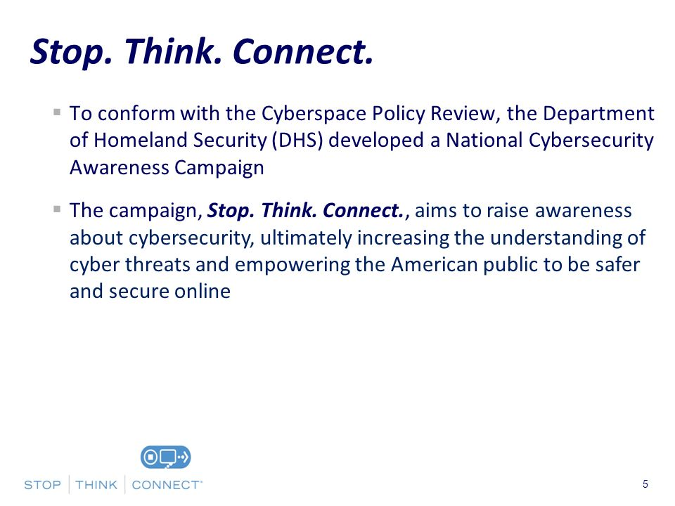 Presenters Name June 17, To conform with the Cyberspace Policy Review, the Department of Homeland Security (DHS) developed a National Cybersecurity Awareness Campaign The campaign, Stop.