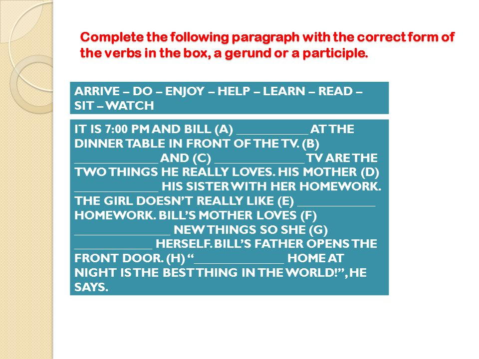 Complete the following paragraph with the correct form of the verbs in the box, a gerund or a participle. ARRIVE – DO – ENJOY – HELP – LEARN – READ –