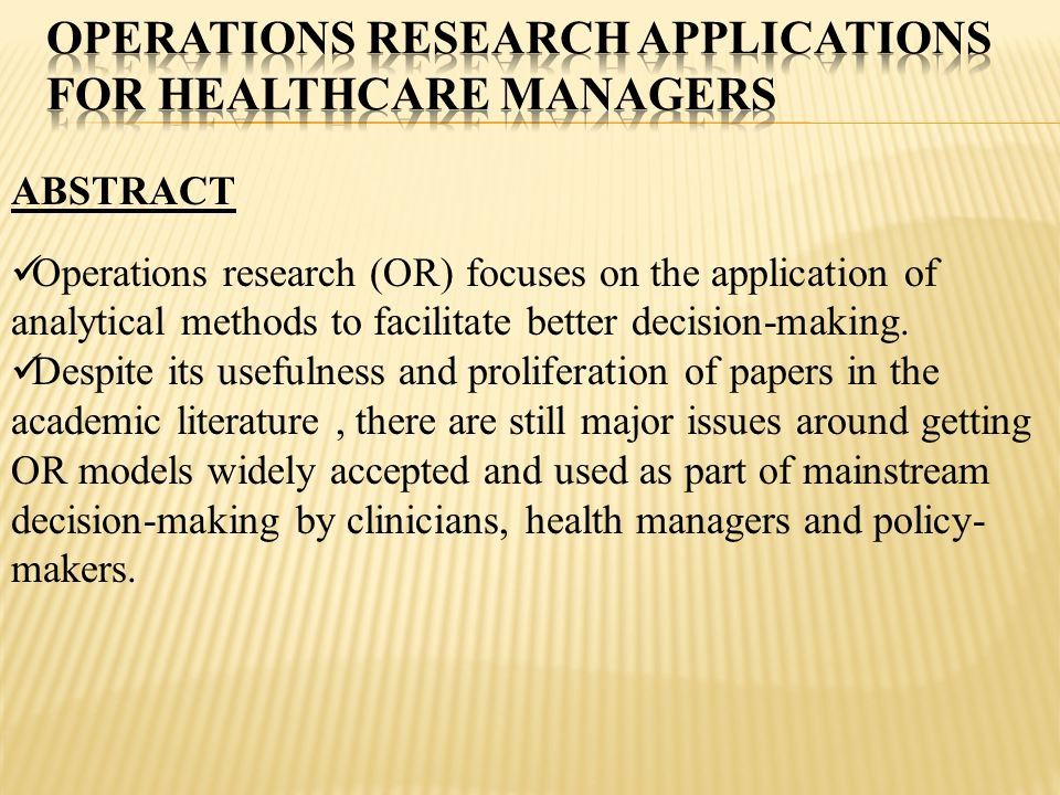 ABSTRACT Operations research (OR) focuses on the application of analytical methods to facilitate better decision-making. Despite its usefulness and pr