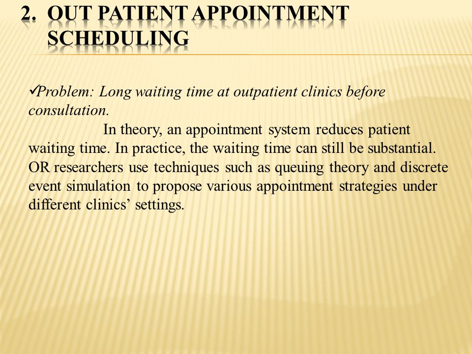 Problem: Long waiting time at outpatient clinics before consultation. In theory, an appointment system reduces patient waiting time. In practice, the