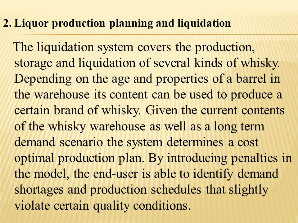 2.Liquor production planning and liquidation The liquidation system covers the production, storage and liquidation of several kinds of whisky. Dependi