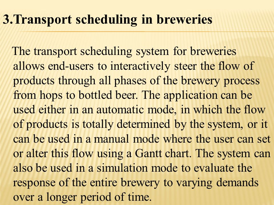 3.Transport scheduling in breweries The transport scheduling system for breweries allows end-users to interactively steer the flow of products through