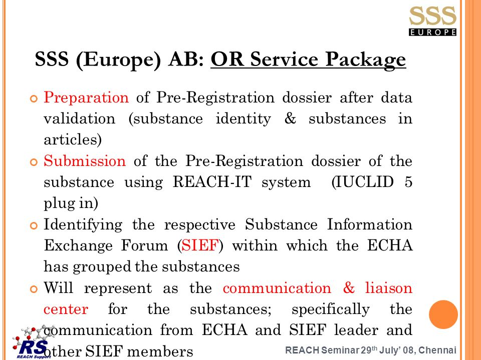 REACH Seminar 29 th July 08, Chennai SSS (Europe) AB: OR Service Package Preparation of Pre-Registration dossier after data validation (substance iden