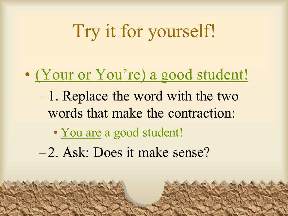 Try it for yourself.(Your or Youre) a good student.
