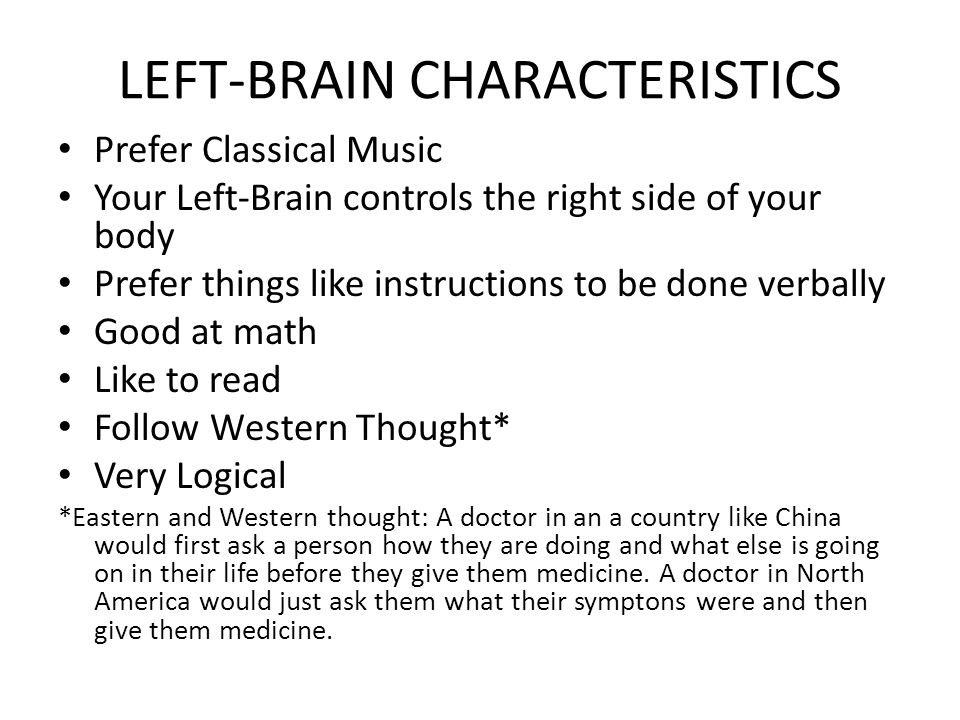 LEFT-BRAIN CHARACTERISTICS Prefer Classical Music Your Left-Brain controls the right side of your body Prefer things like instructions to be done verb