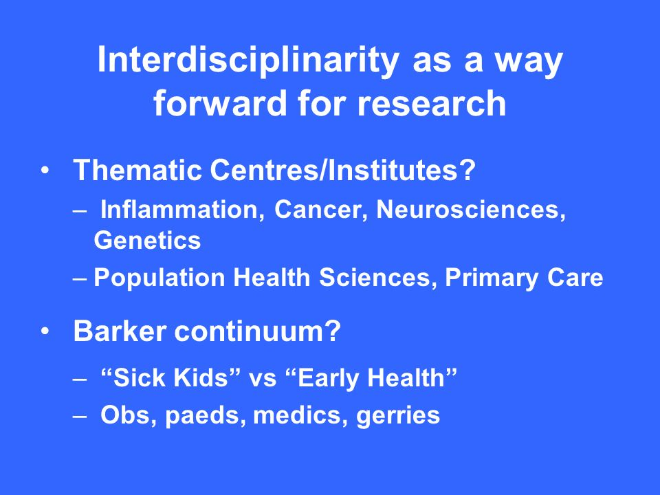 Interdisciplinarity as a way forward for research Thematic Centres/Institutes.