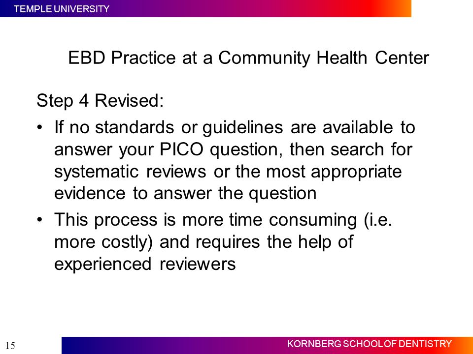 TEMPLE UNIVERSITY KORNBERG SCHOOL OF DENTISTRY 15 Step 4 Revised: If no standards or guidelines are available to answer your PICO question, then searc