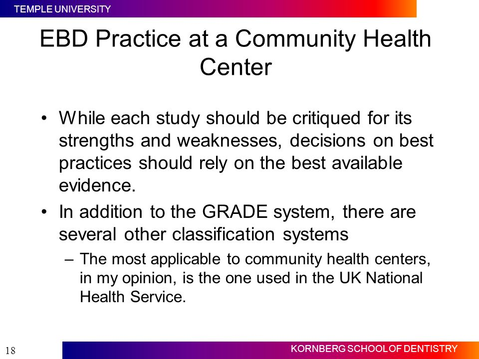 TEMPLE UNIVERSITY KORNBERG SCHOOL OF DENTISTRY 18 EBD Practice at a Community Health Center While each study should be critiqued for its strengths and