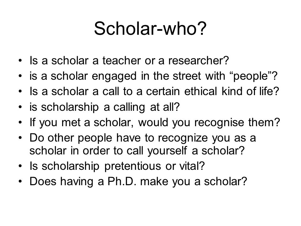 Scholar - Why Is being a scholar a job.