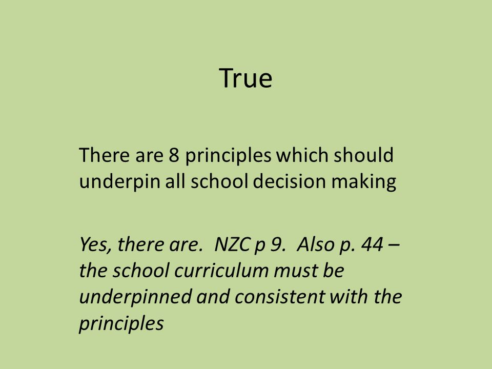 True There are 8 principles which should underpin all school decision making Yes, there are.