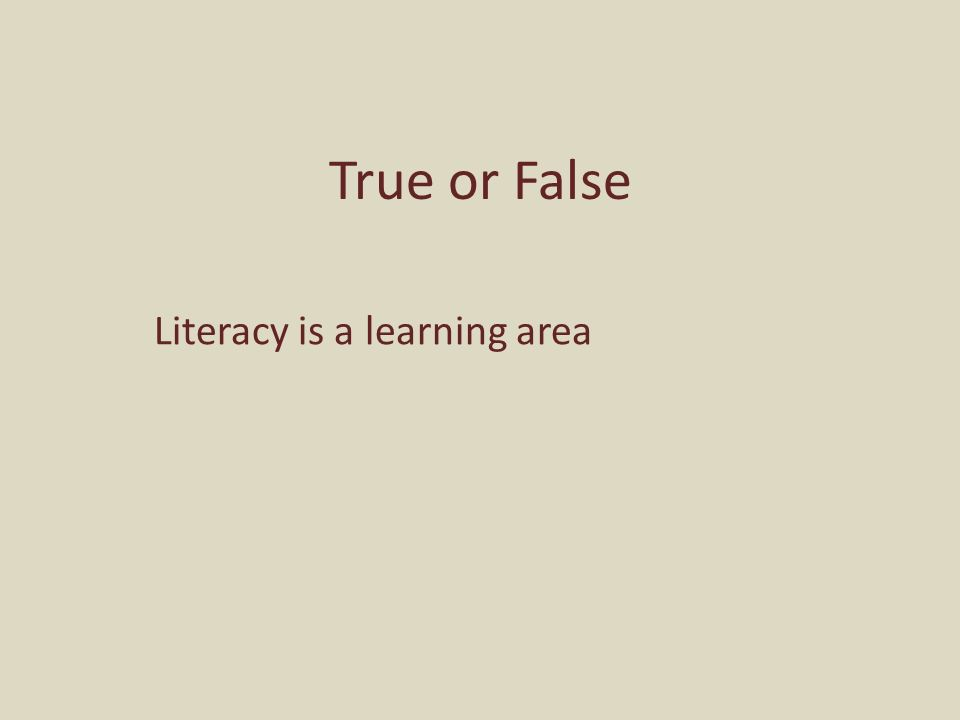 True or False Literacy is a learning area