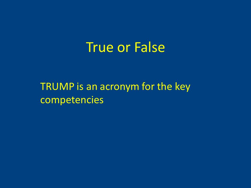 True or False TRUMP is an acronym for the key competencies
