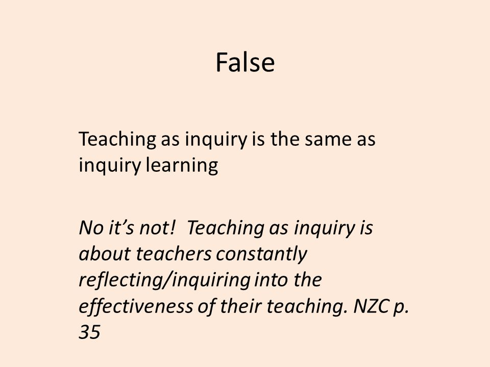 False Teaching as inquiry is the same as inquiry learning No its not.