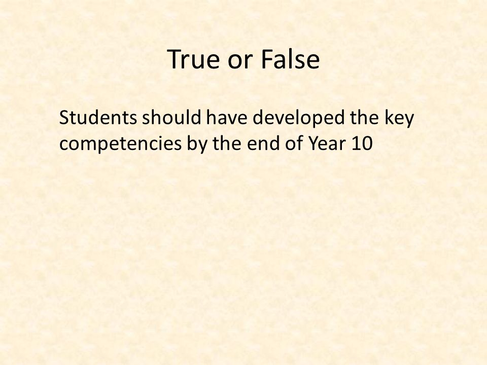 True or False Students should have developed the key competencies by the end of Year 10