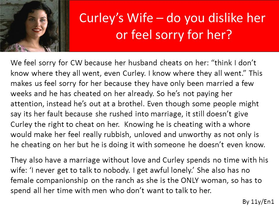 Curleys Wife – do you dislike her or feel sorry for her? By 11y/En1 We feel sorry for CW because her husband cheats on her: think I dont know where th