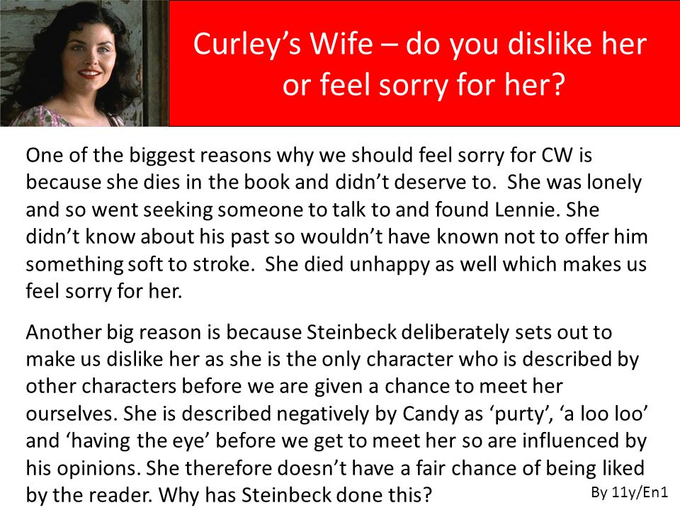 Curleys Wife – do you dislike her or feel sorry for her? By 11y/En1 One of the biggest reasons why we should feel sorry for CW is because she dies in