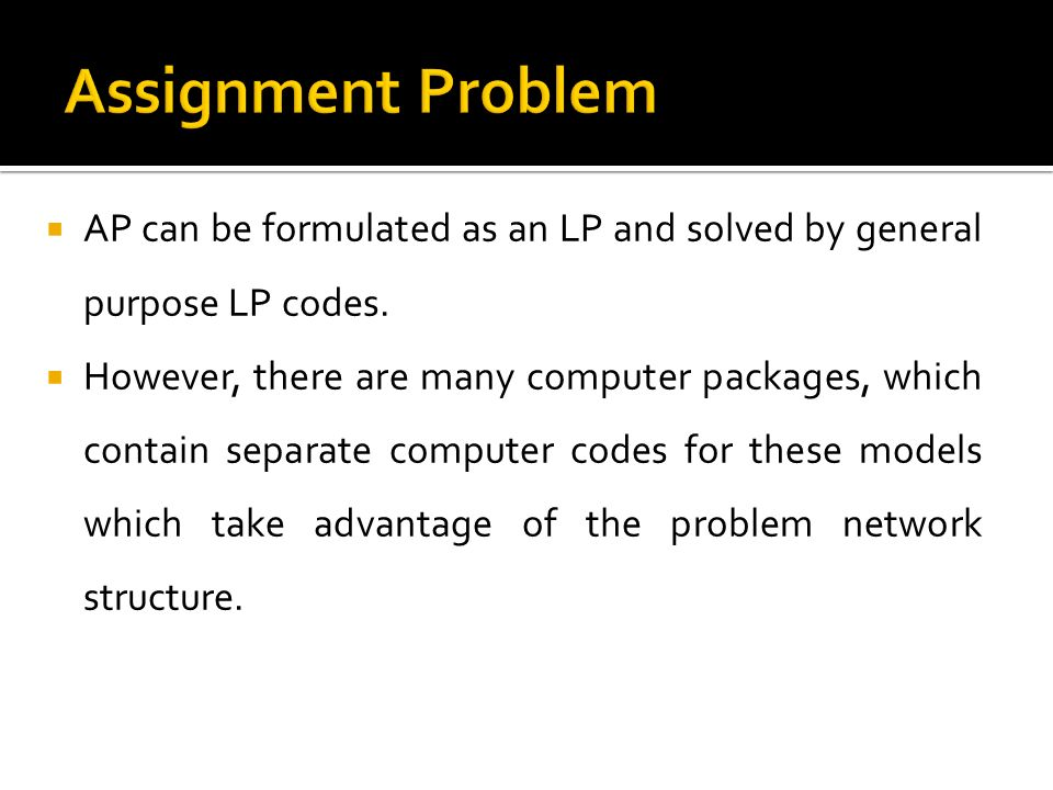 AP can be formulated as an LP and solved by general purpose LP codes. However, there are many computer packages, which contain separate computer codes