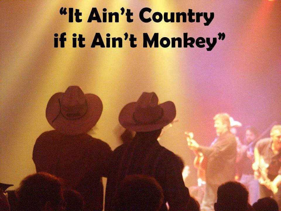 It Aint Country if it Aint Monkey