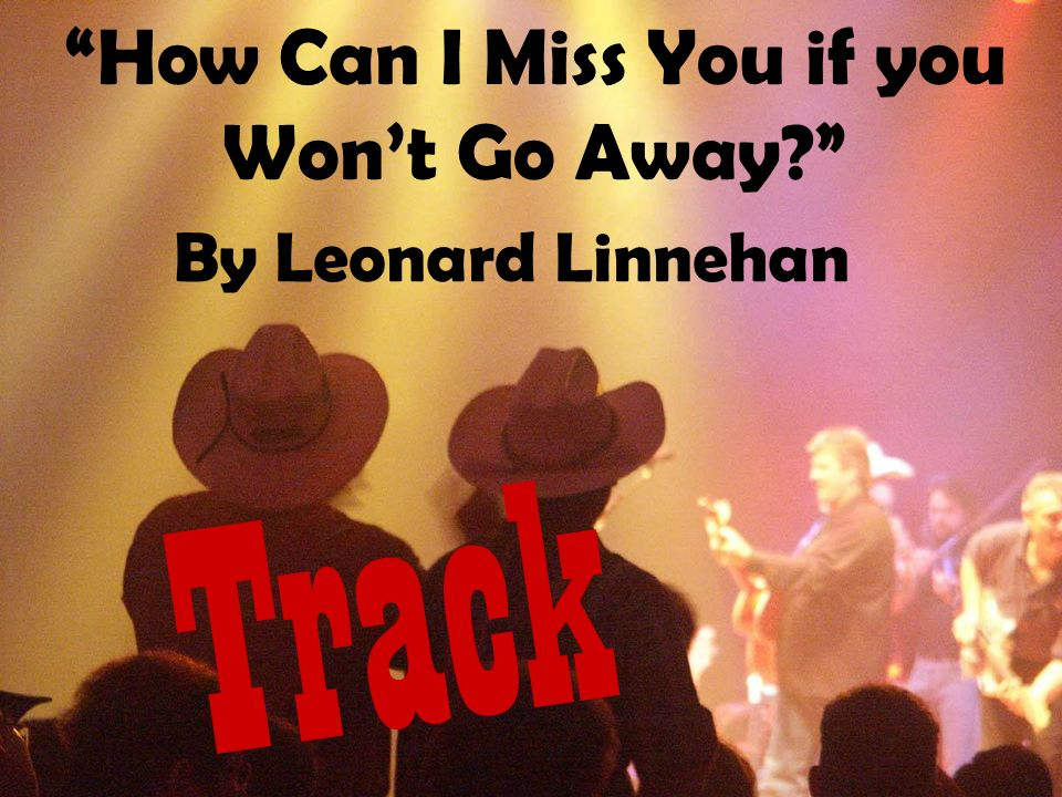 How Can I Miss You if you Wont Go Away Track By Leonard Linnehan