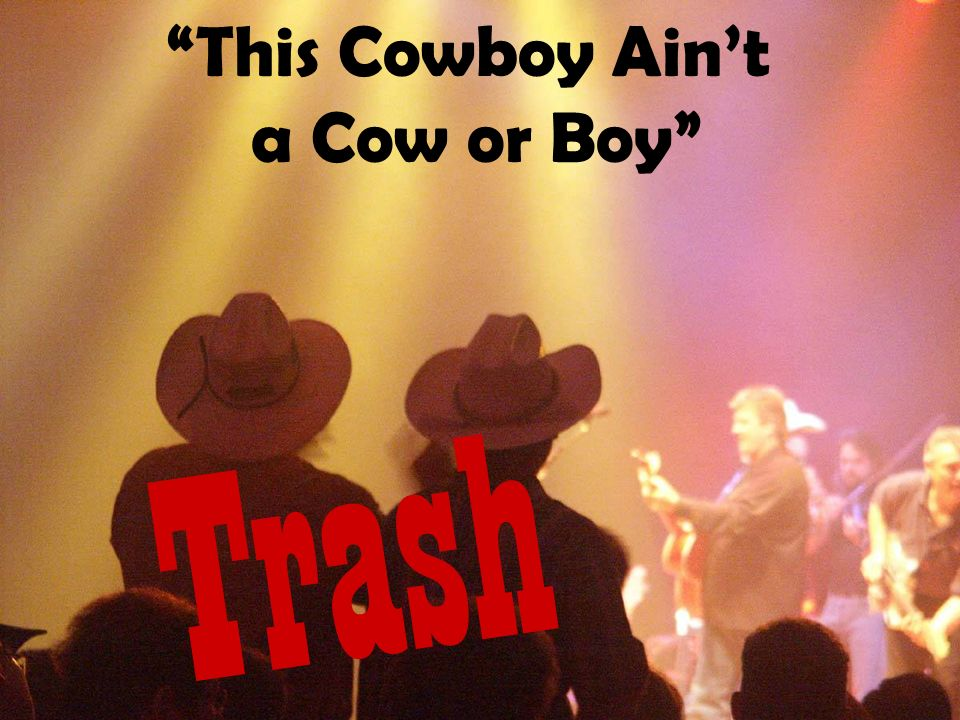Trash This Cowboy Aint a Cow or Boy