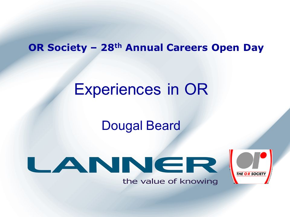 OR Society – 28 th Annual Careers Open Day Experiences in OR Dougal Beard
