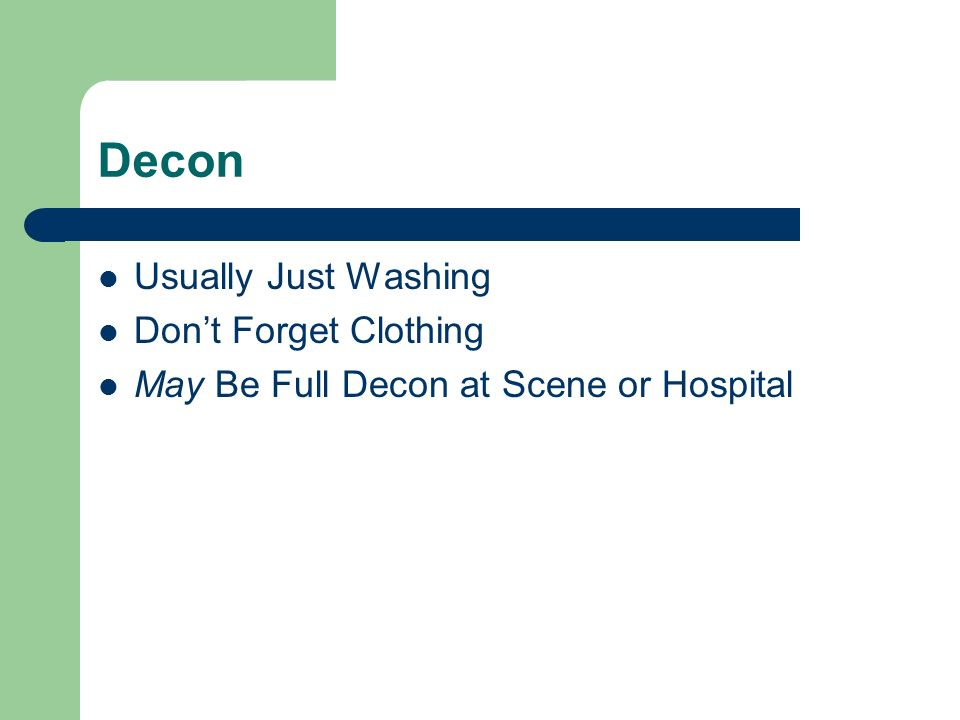 Decon Usually Just Washing Dont Forget Clothing May Be Full Decon at Scene or Hospital