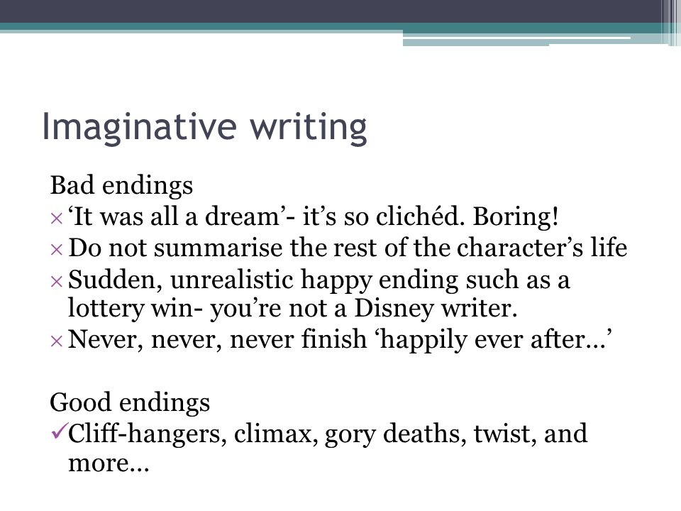 Imaginative writing Bad endings It was all a dream- its so clichéd.