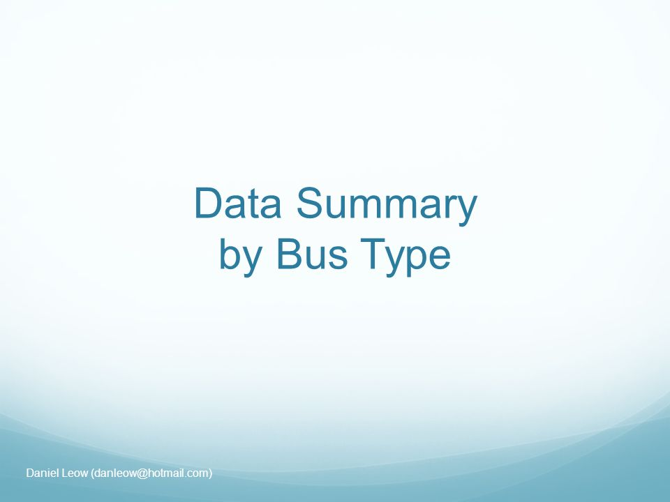 Data Summary by Bus Type Daniel Leow