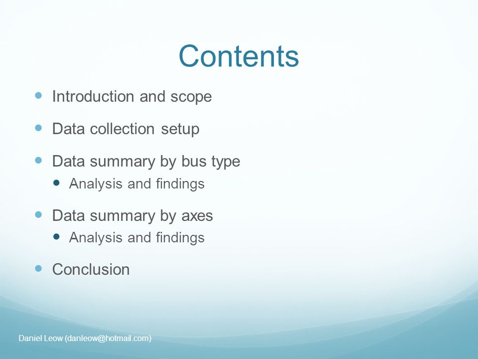 Contents Introduction and scope Data collection setup Data summary by bus type Analysis and findings Data summary by axes Analysis and findings Conclusion Daniel Leow