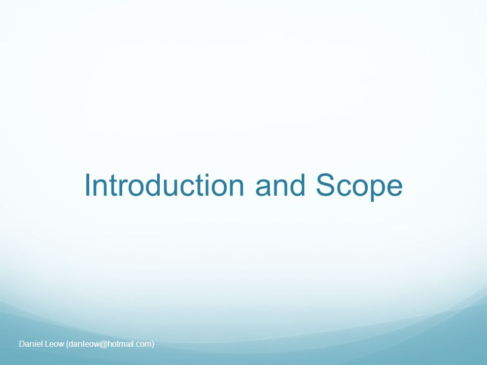 Introduction and Scope Daniel Leow
