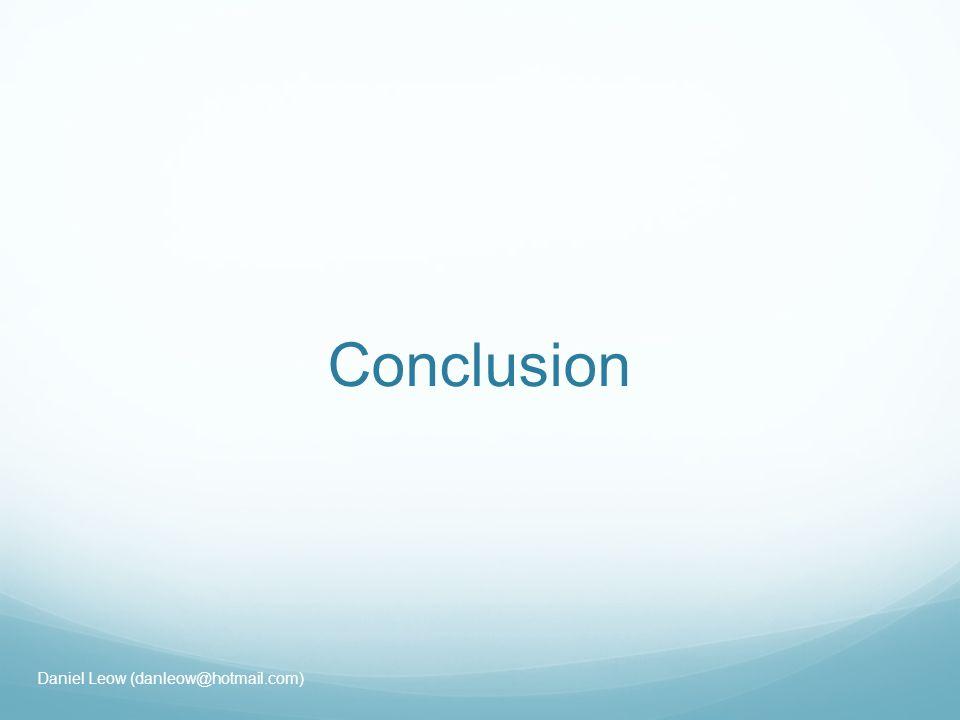 Conclusion Daniel Leow (danleow@hotmail.com)