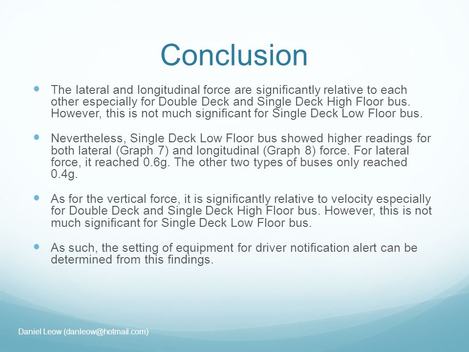 Conclusion The lateral and longitudinal force are significantly relative to each other especially for Double Deck and Single Deck High Floor bus.
