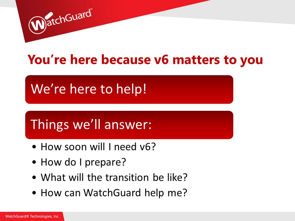 Youre here because v6 matters to you Were here to help!Things well answer: How soon will I need v6.
