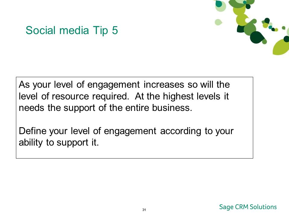 31 Social media Tip 5 As your level of engagement increases so will the level of resource required.