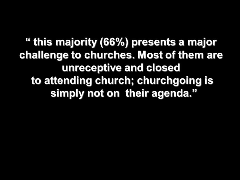 this majority (66%) presents a major this majority (66%) presents a major challenge to churches. Most of them are unreceptive and closed to attending