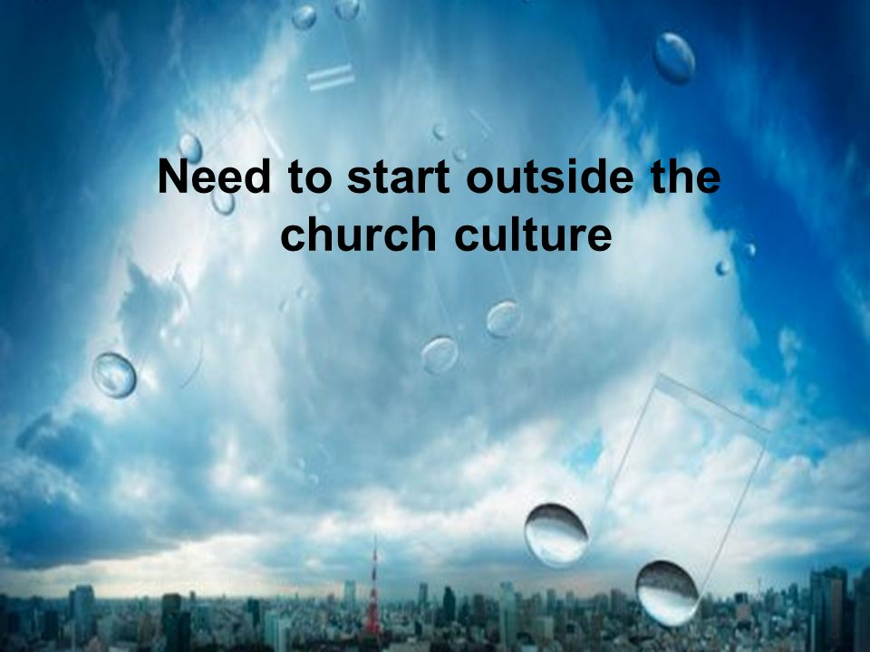Need to start outside the church culture