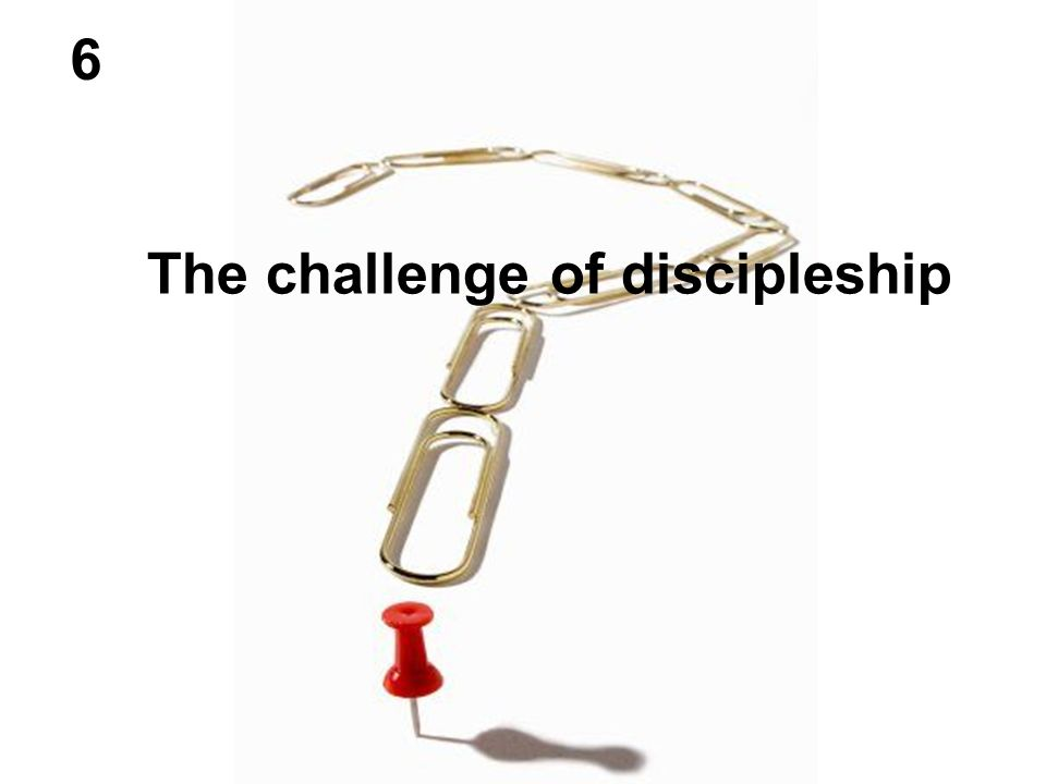 The challenge of discipleship 6
