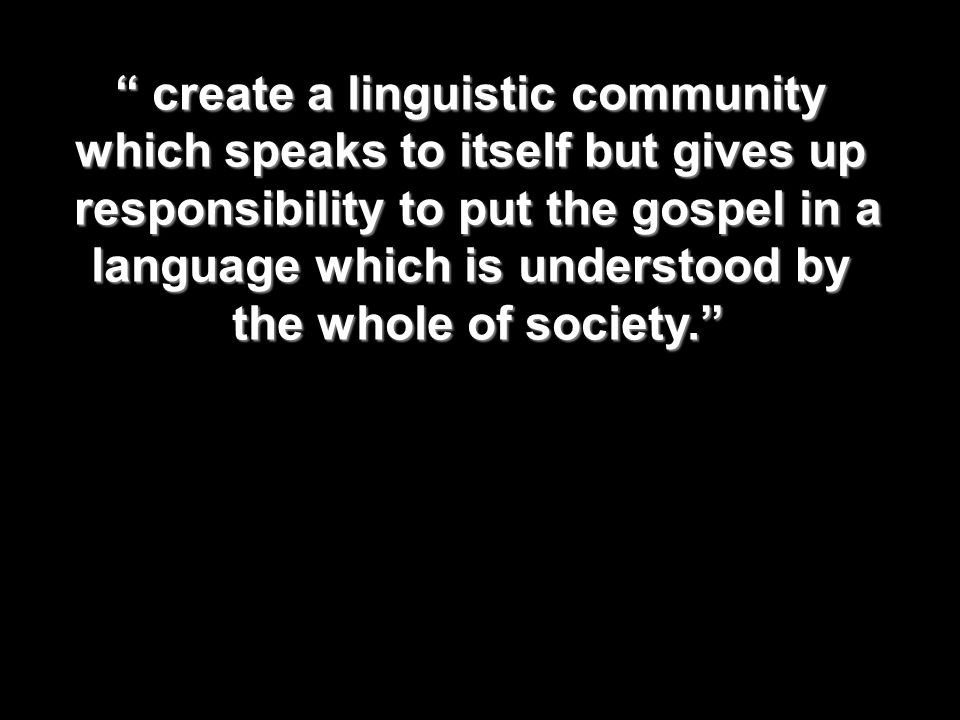 create a linguistic community create a linguistic community which speaks to itself but gives up responsibility to put the gospel in a language which i