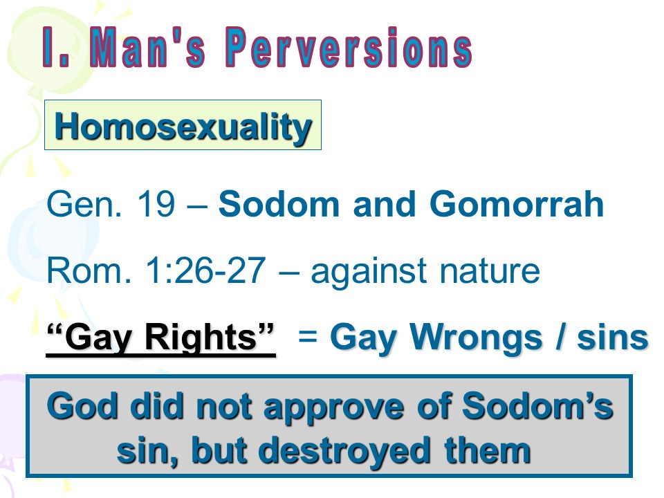 Homosexuality Gen. 19 – Sodom and Gomorrah Rom.