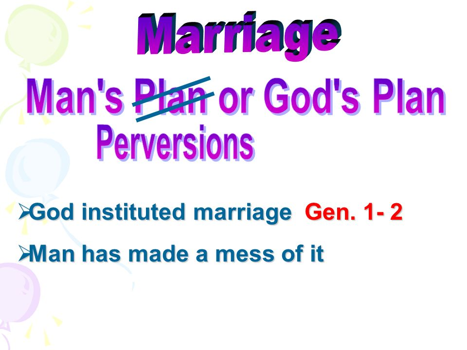 God instituted marriage Gen. 1- 2 God instituted marriage Gen. 1- 2 Man has made a mess of it Man has made a mess of it