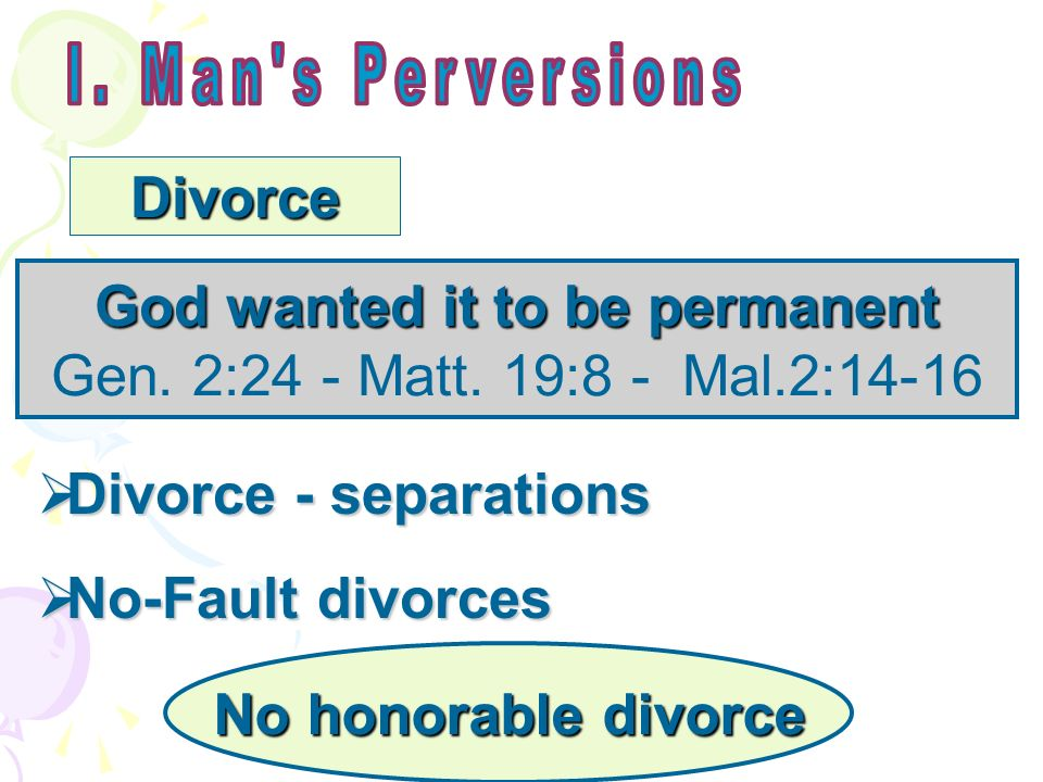 Divorce God wanted it to be permanent Gen. 2:24 - Matt.