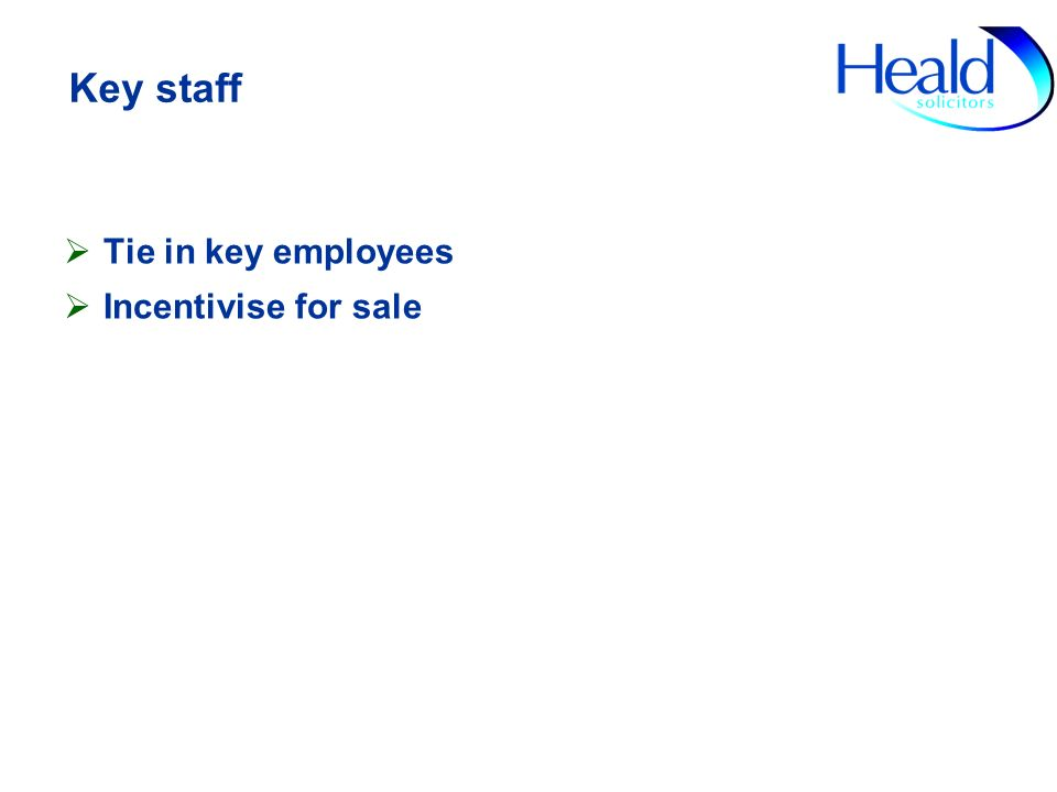 Key staff Tie in key employees Incentivise for sale