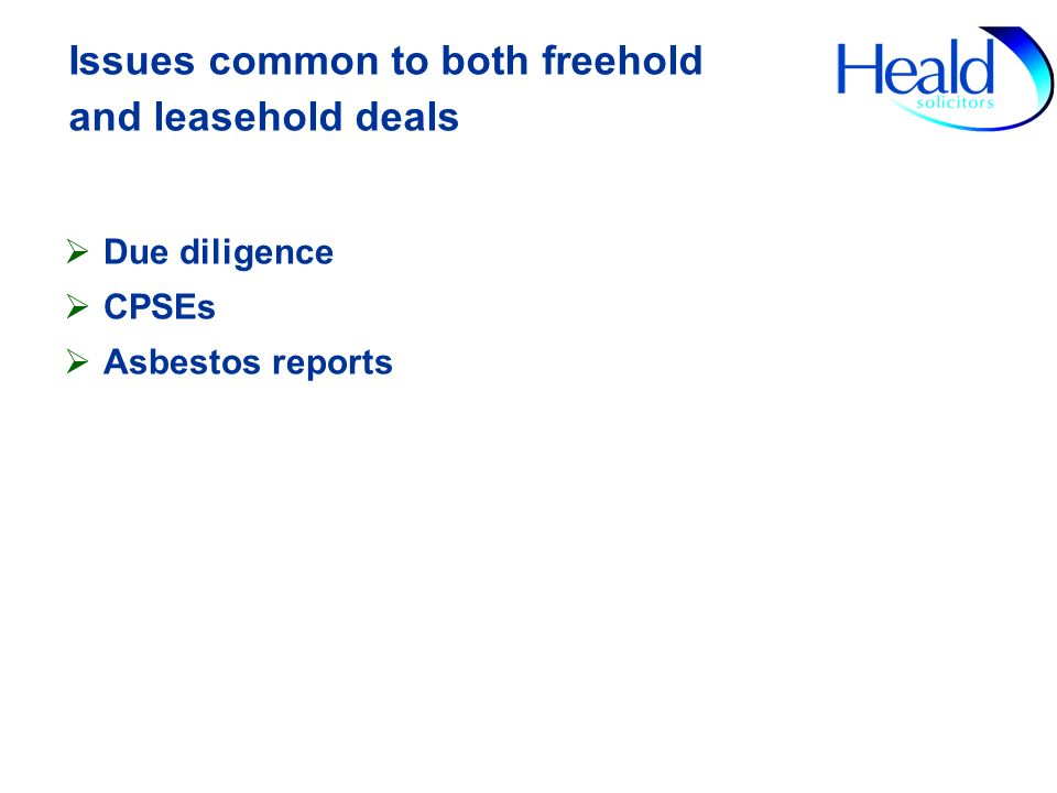 Issues common to both freehold and leasehold deals Due diligence CPSEs Asbestos reports