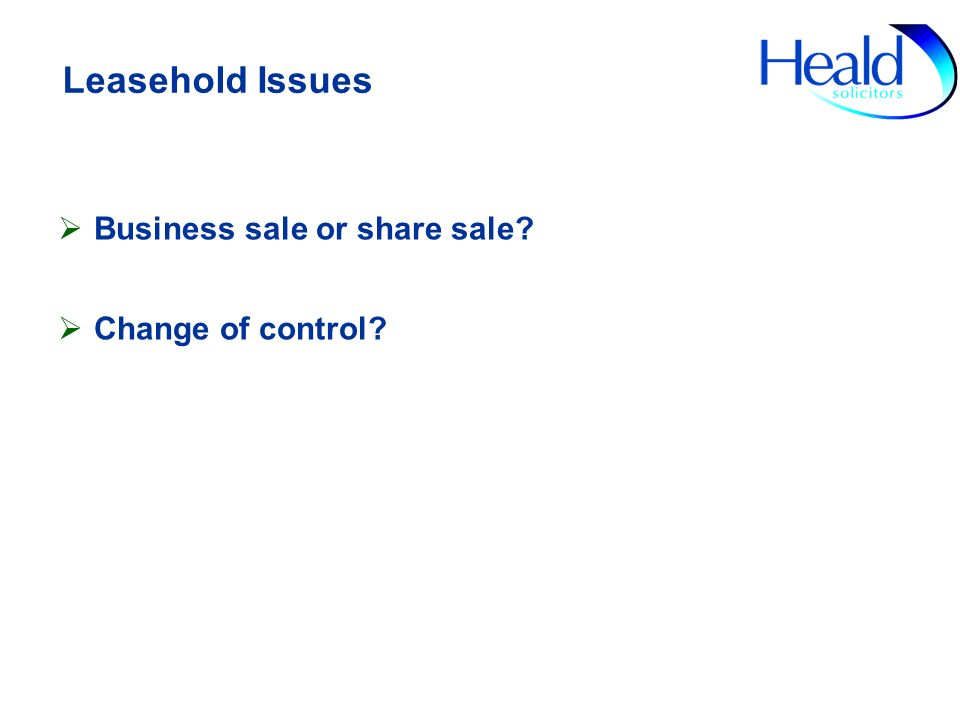 Leasehold Issues Business sale or share sale? Change of control?