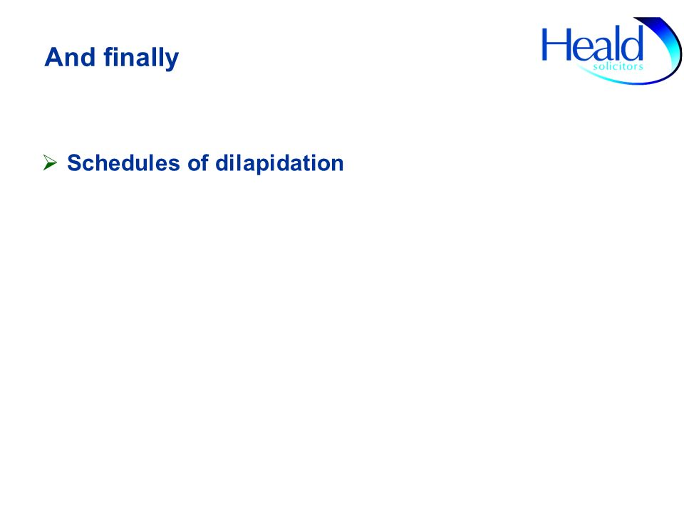 And finally Schedules of dilapidation